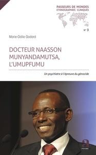 Marie-Odile Godard - Docteur Naasson Munyandamutsa, l'UMUPFUMU - Un psychiatre à l'épreuve du génocide.