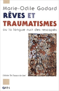 Marie-Odile Godard - Rêves et traumatismes ou la longue nuit des rescapés.