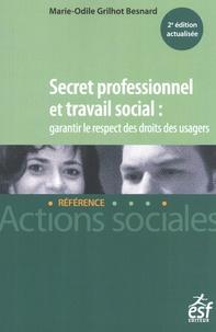Marie-Odile Grilhot Besnard - Secret professionnel et travail social : garantir le respect des droits des usagers.