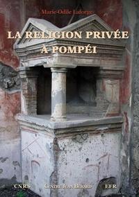 Marie-Odile Laforge - La religion privée à Pompéi.