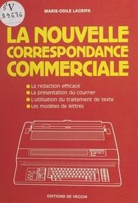 Marie-Odile Lagrifa - La Nouvelle correspondance commerciale - La rédaction efficace, la présentation du courrier, l'utilisation du traitement de texte, les modèles de lettres.