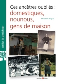 Marie-Odile Mergnac - Ces ancêtres oubliés : domestiques, nounous, gens de maison.