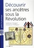 Marie-Odile Mergnac - Découvrir ses ancêtres sous la Révolution - Guillotinés ? Emigrés ? Convaincus ? Profiteurs ?.