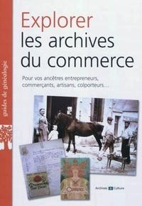 Marie-Odile Mergnac - Explorer les archives du commerce - Pour vos ancêtres entrepreneurs, commerçants, artisans, colporteurs....