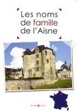 Marie-Odile Mergnac et Laurent Millet - Les noms de famille de l'Aisne.