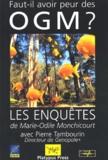 Marie-Odile Monchicourt et Pierre Tambourin - Faut-il avoir peur des OGM ?.