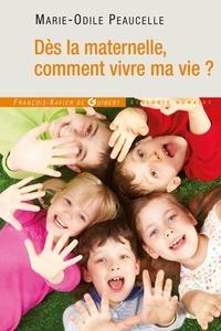 Marie-Odile Peaucelle - Dès la maternelle, comment vivre ma vie ?.