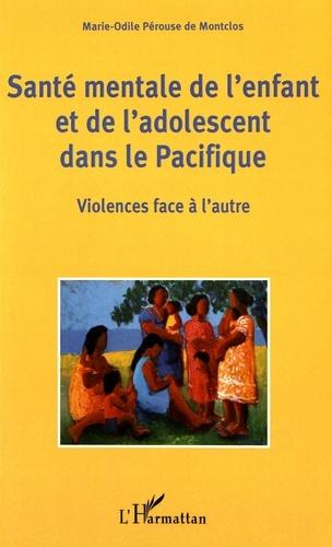 Marie-Odile Pérouse de Montclos - Santé mentale de l'enfant et de l'adolescent dans le Pacifique - Violences face à l'autre.