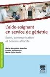 Marie-Odile Rioufol et Marie-Bernadette Beaulieu - L'aide-soignante en service de gériatrie - Soins, communication et besoins affectifs.