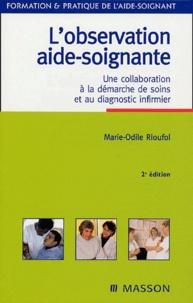 Marie-Odile Rioufol - L'observation aide-soignante - Une collaboration à la démarche de soins et au diagnostic infirmier.