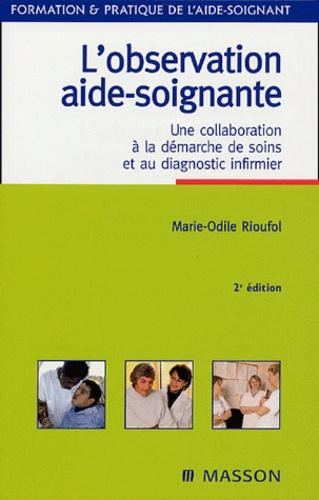 L'observation aide-soignante. Une collaboration à la démarche de soins et au diagnostic infirmier 2e édition - Marie-Odile Rioufol