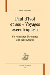 """Marie Palewska - Paul d'Ivoi et ses """"voyages excentriques"""" - Un romancier d'aventures à la Belle Epoque."""