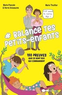 Marie-Pascale Anseaume et Hervé Anseaume - #Balance tes petits-enfants - 150 preuves que ce sont eux qui commancent.