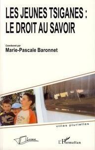 Marie-Pascale Baronnet et Jacques Bocquet - Les jeunes Tsiganes: le droit au savoir.