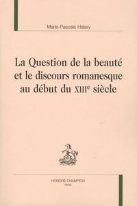 Marie-Pascale Halary - La question de la beauté et le discours romanesque au début du XIIIe siècle.