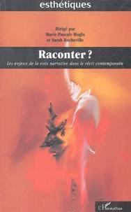 Marie-Pascale Huglo et Sarah Rocheville - Raconter ? - Les enjeux de la voix narrative dans le récit contemporain.