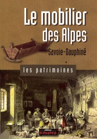 Marie-Pascale Mallé - Le mobilier des Alpes - Savoie-Dauphiné.