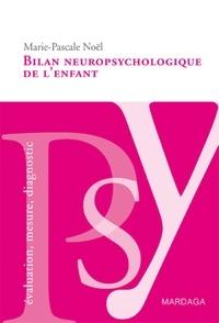 Marie-Pascale Noël - Bilan neuropsychologique de l'enfant.