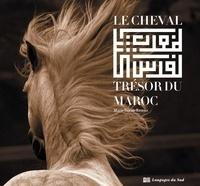 Marie pascale Rauzier - Le cheval, trésor du Maroc.
