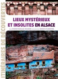 Marie-Pascale Rauzier - Lieux mystérieux et insolites en Alsace.