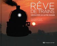 Marie-Pascale Rauzier et Jean-Pierre Loubinoux - Rêve de trains - Découvrir un autre monde.