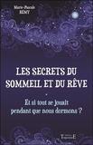 Marie-Pascale Rémy - Les secrets du sommeil et du rêve - Et si tout se jouait pendant que nous dormons ?.
