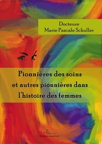 Marie-Pascale Schuller - Pionnières des soins et autres pionnières dans l'histoire des femmes.