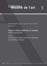 Marie-Pasquine Subes et Jean-Bernard Mathon - Vierges à l'Enfant médiévales de Catalogne mises en perspectives suivi du Corpus des Vierges à l'Enfant (XIIe-XVe siècle) des Pyrénées-Orientales.