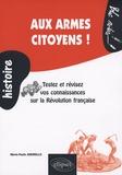 Marie-Paule Amorello - Aux armes citoyens ! - Testez et révisez vos connaissances sur la Révolution française (1789-1799).