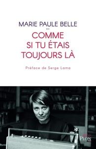 Marie-Paule Belle - Comme si tu étais toujours là.