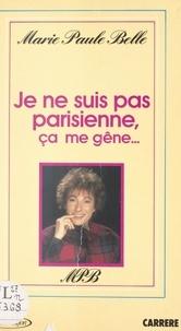 Marie-Paule Belle et Françoise Mallet-Joris - Je ne suis pas parisienne, ça me gêne....