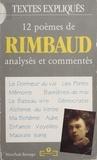 Marie-Paule Berranger et Arthur Rimbaud - 12 poèmes de Rimbaud - Analysés et expliqués.