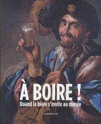 Marie-Paule Botte et Carole Decock - A boire ! - Quand la bière s'invite au musée.