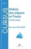 Marie-Paule Caire-Jabinet - Histoire des religions en France - 16e-20e siècles.