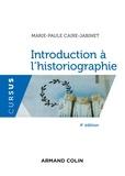 Marie-Paule Caire-Jabinet - Introduction à l'historiographie - 4e éd..