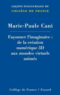 Marie-Paule Cani - Façonner l'imaginaire - De la création numérique 3D aux mondes virtuels animés.