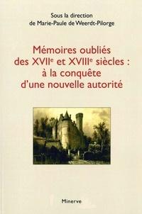 Marie-Paule de Weerdt-Pilorge - Mémoires oubliés des XVIIe et XVIIIe siècles : à la conquête d'une nouvelle autorité.