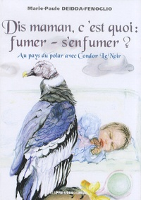 Dis maman, cest quoi : fumer - senfumer ? - Au pays du polar avec Condor Le Noir.pdf
