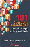 Marie-Paule Dessaint - 101 questions essentielles pour s'interroger sur le sens de la vie.