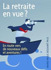 Marie-Paule Dessaint - La Retraite en vue ? - En route vers de nouveaux défis et aventures !.