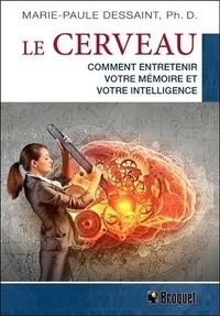 Marie-Paule Dessaint - Le cerveau - Comment entretenir votre mémoire et votre intelligence ?.
