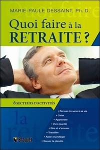 Marie-Paule Dessaint - Quoi faire à la retraite ? - Guide pratique pour passer à l'action, huit grands secteurs d'activités.