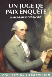 Marie-Paule Dessaivre - Un juge de paix enquête - An VI de la République.