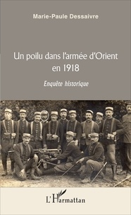 Marie-Paule Dessaivre - Un poilu dans l'armée d'Orient en 1918 - Enquête historique.