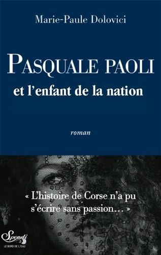 Marie-Paule Dolovici - Pasquale Paoli et l'enfant de la nation.