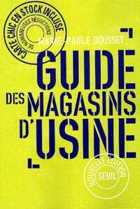 Marie-Paule Dousset - Le guide des magasins d'usine.