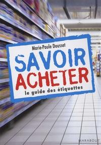 Marie-Paule Dousset - Savoir acheter, le guide des étiquettes.