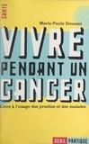 Marie-Paule Dousset - Vivre pendant un cancer - Livre à l'usage des proches et des malades.