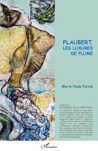 Marie-Paule Farina - Flaubert, les luxures de plume.