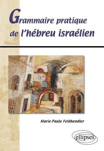 Marie-Paule Feldhendler - Grammaire pratique de l'hébreu israélien.